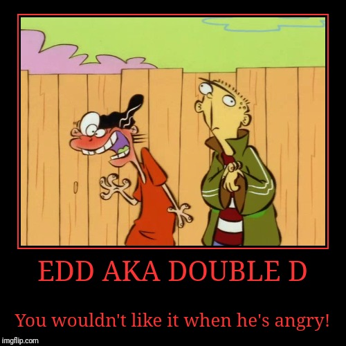 Edd a.k.a. Double D | EDD AKA DOUBLE D | You wouldn't like it when he's angry! | image tagged in demotivationals,ed edd n eddy | made w/ Imgflip demotivational maker