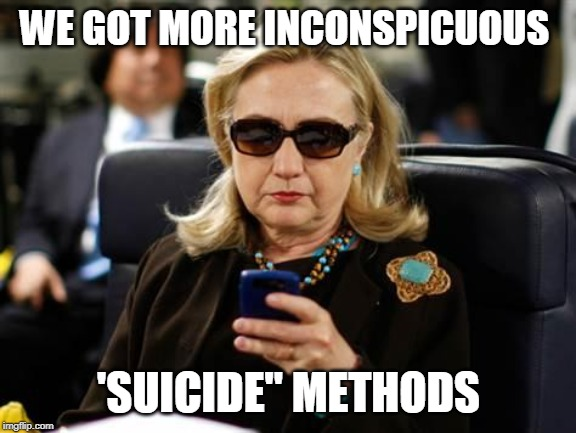 "Hillary Clinton Cellphone Meme | WE GOT MORE INCONSPICUOUS 'SUICIDE"" METHODS 
