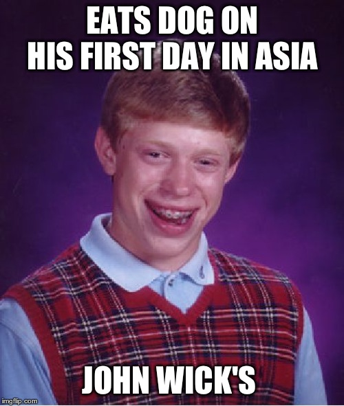 Bad Luck Brian Meme | EATS DOG ON HIS FIRST DAY IN ASIA JOHN WICK'S | image tagged in memes,bad luck brian | made w/ Imgflip meme maker