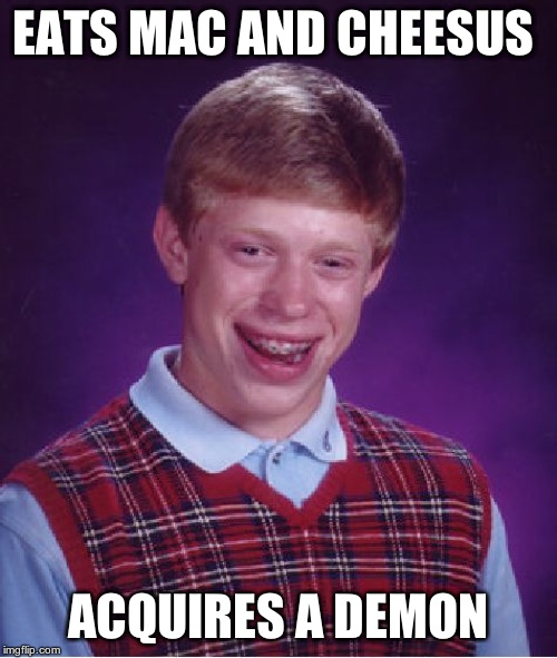 Bad Luck Brian Meme | EATS MAC AND CHEESUS ACQUIRES A DEMON | image tagged in memes,bad luck brian | made w/ Imgflip meme maker