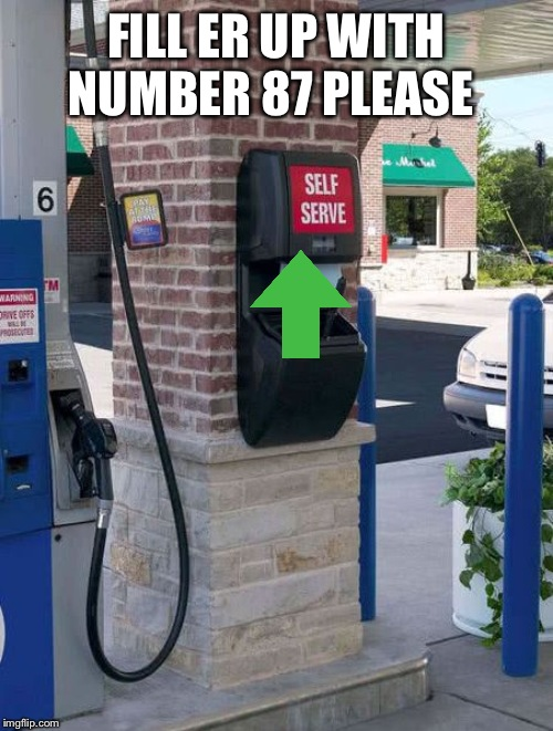 Fill er up with upvotes please | FILL ER UP WITH NUMBER 87 PLEASE | image tagged in gas station squeegee car wash | made w/ Imgflip meme maker