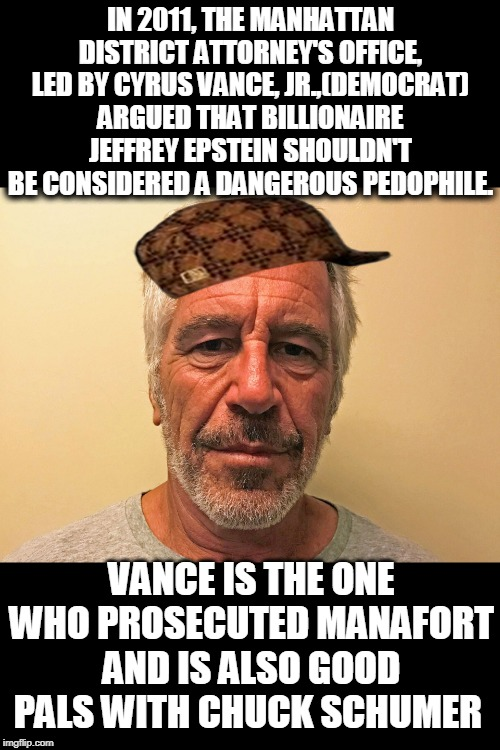 Ignore what we did,but blame Trump!To real journalists -Keep Digging | IN 2011, THE MANHATTAN DISTRICT ATTORNEY'S OFFICE, LED BY CYRUS VANCE, JR.,(DEMOCRAT) ARGUED THAT BILLIONAIRE JEFFREY EPSTEIN SHOULDN'T BE C | image tagged in chuck schumer,politics,creepy | made w/ Imgflip meme maker