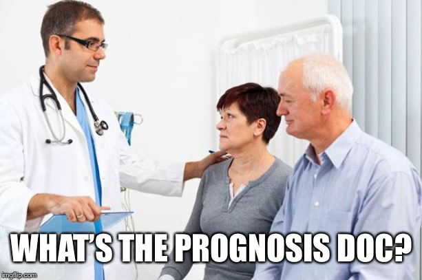 WHAT'S THE PROGNOSIS DOC? | made w/ Imgflip meme maker