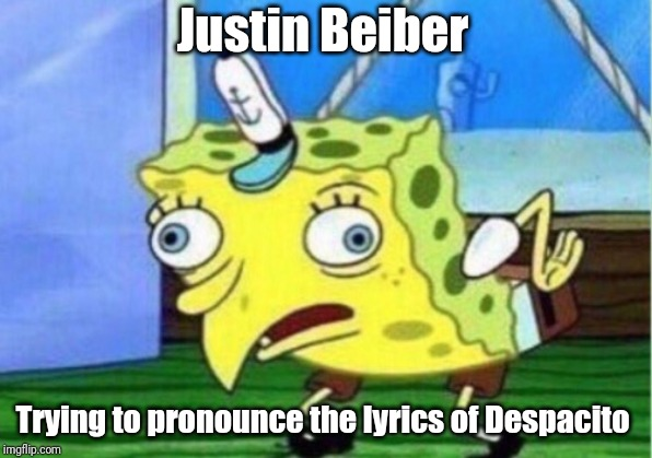 Mocking Spongebob Meme | Justin Beiber Trying to pronounce the lyrics of Despacito | image tagged in memes,mocking spongebob | made w/ Imgflip meme maker