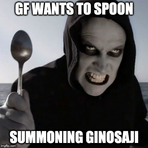 GF WANTS TO SPOON SUMMONING GINOSAJI | image tagged in ginosaji | made w/ Imgflip meme maker