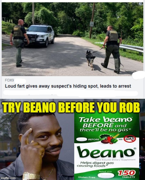 who farted? | TRY BEANO BEFORE YOU ROB | image tagged in memes,roll safe think about it,beano,farts | made w/ Imgflip meme maker