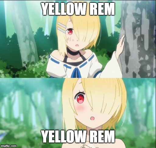 YELLOW REM YELLOW REM | image tagged in anime,anime meme,anime girl,loli | made w/ Imgflip meme maker