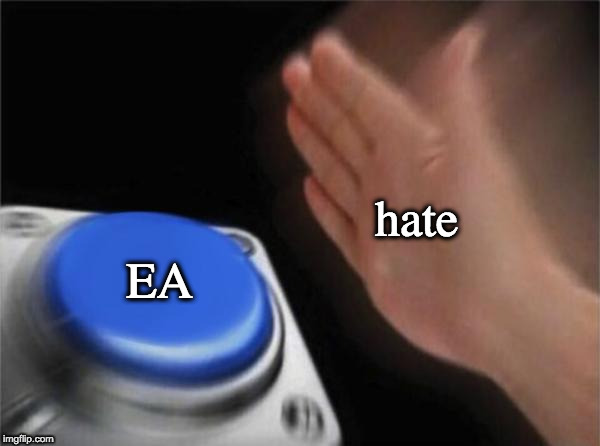 Blank Nut Button | hate EA | image tagged in memes,blank nut button | made w/ Imgflip meme maker