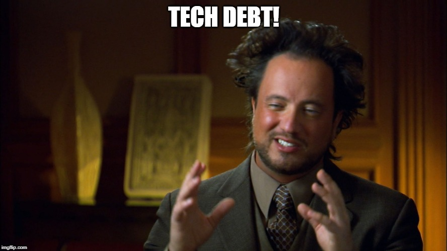 Ufologist | TECH DEBT! | image tagged in ufologist | made w/ Imgflip meme maker
