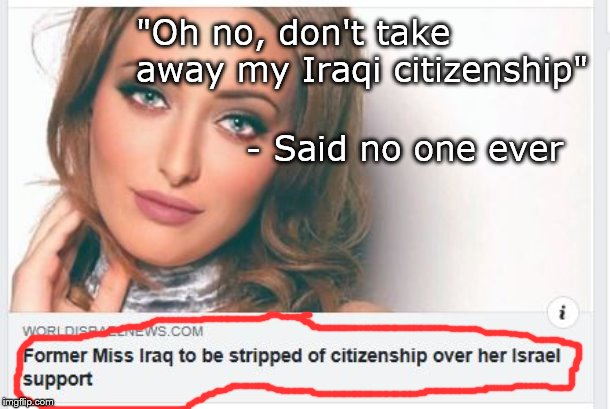 "When you oppose genocide of Jews, you lose your Iraqi citizenship. | ""Oh no, don't take away my Iraqi citizenship"" - Said no one ever 