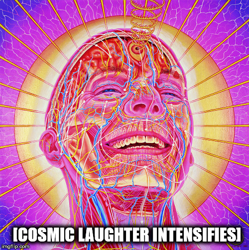 [COSMIC LAUGHTER INTENSIFIES] | image tagged in psychedelic | made w/ Imgflip meme maker