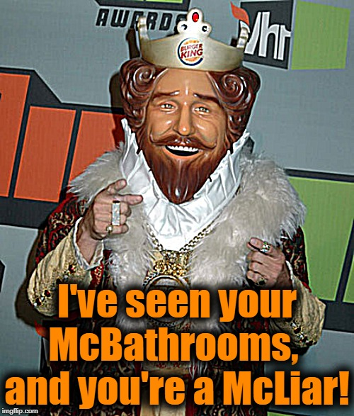 I've seen your McBathrooms,  and you're a McLiar! | made w/ Imgflip meme maker