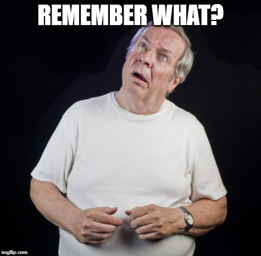 Confused Old Man | REMEMBER WHAT? | image tagged in confused old man | made w/ Imgflip meme maker