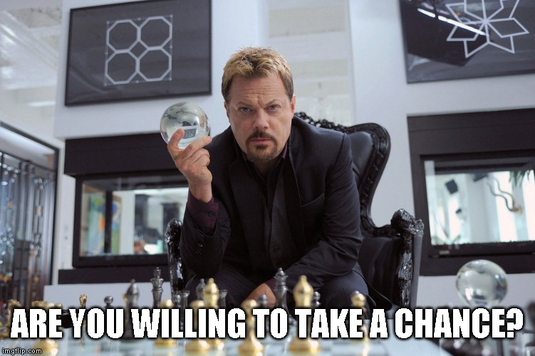 ARE YOU WILLING TO TAKE A CHANCE? | made w/ Imgflip meme maker