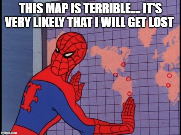 spiderman map | THIS MAP IS TERRIBLE.... IT'S VERY LIKELY THAT I WILL GET LOST | image tagged in spiderman map | made w/ Imgflip meme maker