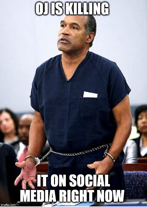 killing | OJ IS KILLING IT ON SOCIAL MEDIA RIGHT NOW | image tagged in kill it | made w/ Imgflip meme maker