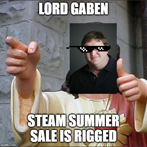 Buddy Christ Meme | LORD GABEN STEAM SUMMER SALE IS RIGGED | image tagged in memes,buddy christ | made w/ Imgflip meme maker