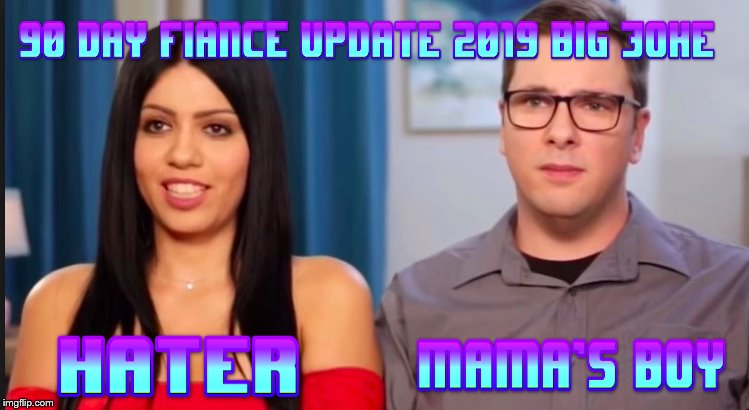 90 day fiance big joke | image tagged in 90 day fiance,haters,funny memes,funny meme,meme,memes | made w/ Imgflip meme maker