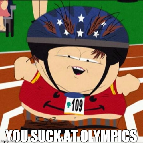 YOU SUCK AT OLYMPICS | image tagged in retard cartman | made w/ Imgflip meme maker