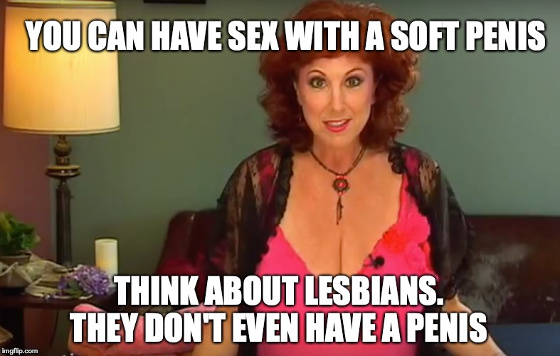 Annie Sprinkle's Soft Cock Manifesto | YOU CAN HAVE SEX WITH A SOFT P**IS THINK ABOUT LESBIANS.THEY DON'T EVEN HAVE A P**IS | image tagged in softcock,anniesprinkle | made w/ Imgflip meme maker
