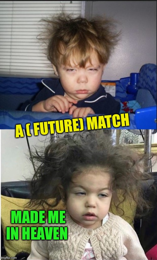 Could they ever tire of each other | A ( FUTURE) MATCH MADE ME IN HEAVEN | image tagged in tired child,or separated at birth,sleepy,dream | made w/ Imgflip meme maker