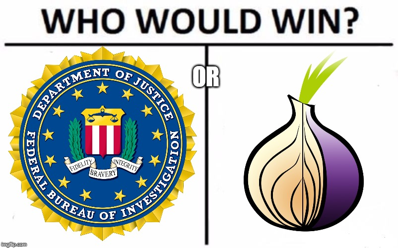 FBI vs Tor Browser? | OR | image tagged in memes,who would win,fbi,tor | made w/ Imgflip meme maker