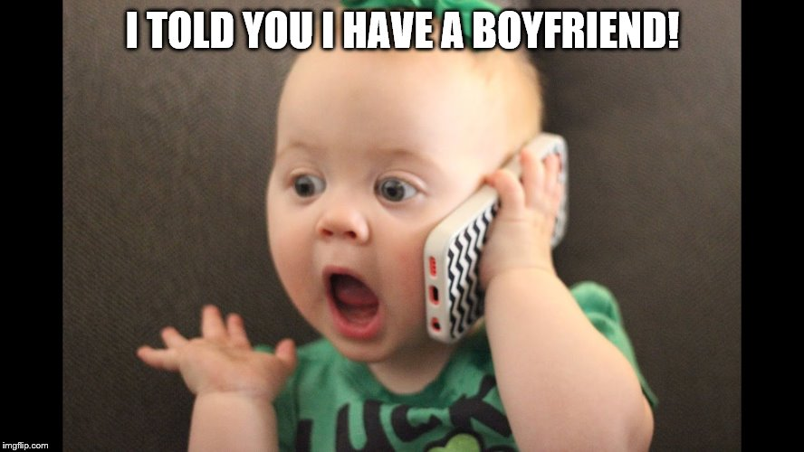I told you | I TOLD YOU I HAVE A BOYFRIEND! | image tagged in funny baby,memes,baby meme,funny face | made w/ Imgflip meme maker
