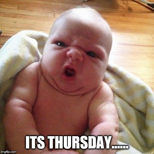 its thursday | ITS THURSDAY...... | image tagged in cute baby,its thursday,memes,funy memes,baby | made w/ Imgflip meme maker