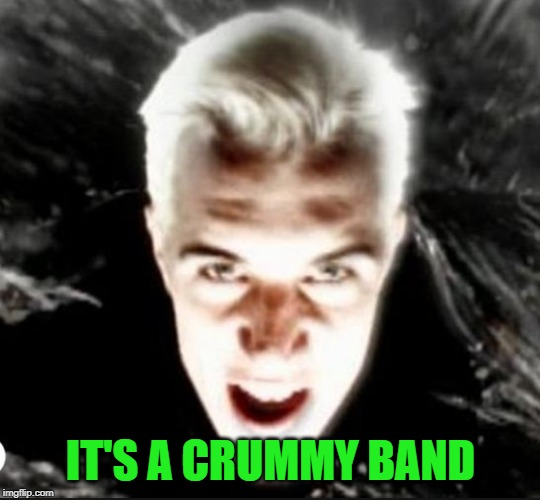 311hexum | IT'S A CRUMMY BAND | image tagged in 311hexum | made w/ Imgflip meme maker
