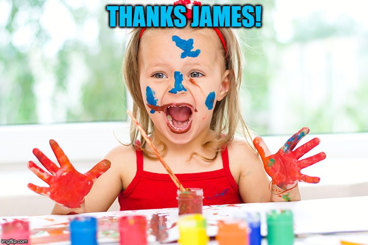 Finger Painting | THANKS JAMES! | image tagged in finger painting | made w/ Imgflip meme maker