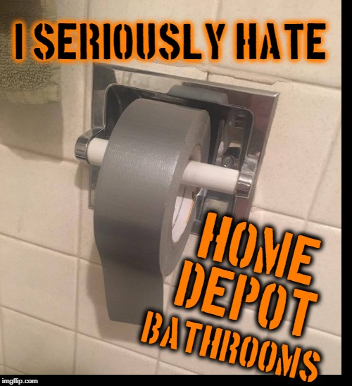 *Use of Duct Tape as Toilet Paper Not Recommended by Manufacturer |  I SERIOUSLY HATE; HOME DEPOT; BATHROOMS | image tagged in vince vance,duct tape,toilet paper,gray tape,home depot,bathroom humor | made w/ Imgflip meme maker