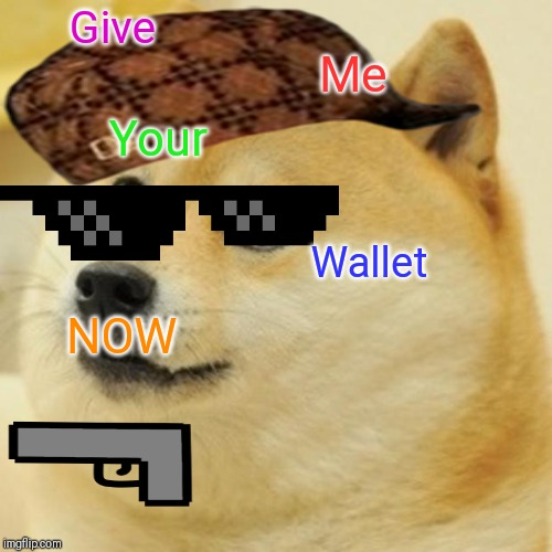Doge Meme | Give Me Your Wallet NOW | image tagged in memes,doge | made w/ Imgflip meme maker