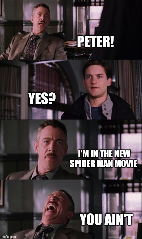 Spiderman Laugh Meme | PETER! YES? I'M IN THE NEW SPIDER MAN MOVIE YOU AIN'T | image tagged in memes,spiderman laugh | made w/ Imgflip meme maker