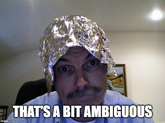 Tin Foil Hat | THAT'S A BIT AMBIGUOUS | image tagged in tin foil hat | made w/ Imgflip meme maker