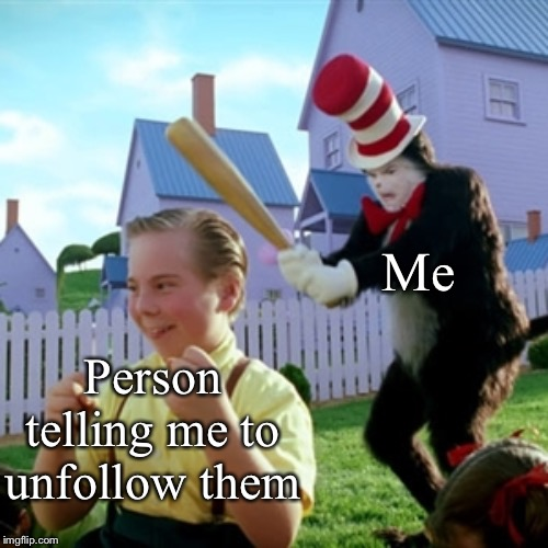 When you follow someone online and then they tell you to unfollow them | Me Person telling me to unfollow them | image tagged in internet,unfollow,follow | made w/ Imgflip meme maker