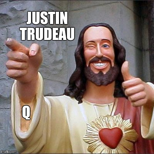 Buddy Christ Meme | JUSTIN TRUDEAU Q | image tagged in memes,buddy christ,justin trudeau,qanon,the great awakening,open the gate a little | made w/ Imgflip meme maker