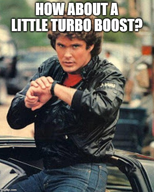 Knight rider watch | HOW ABOUT A LITTLE TURBO BOOST? | image tagged in knight rider watch | made w/ Imgflip meme maker