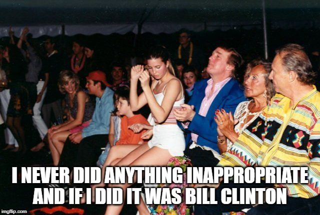 I NEVER DID ANYTHING INAPPROPRIATE AND IF I DID IT WAS BILL CLINTON | made w/ Imgflip meme maker
