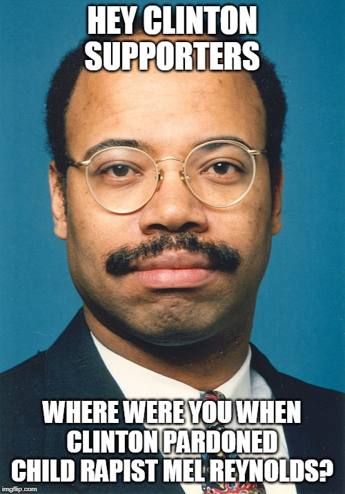 clintons guy | HEY CLINTON SUPPORTERS WHERE WERE YOU WHEN CLINTON PARDONED CHILD RAPIST MEL REYNOLDS? | image tagged in melvin reynolds rapist clinton pal,clinton | made w/ Imgflip meme maker