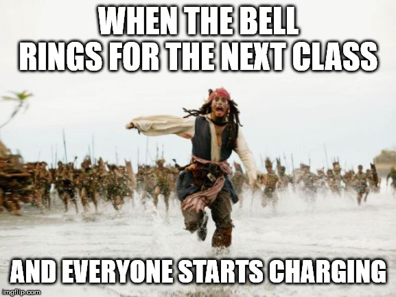 Jack Sparrow Being Chased | WHEN THE BELL RINGS FOR THE NEXT CLASS AND EVERYONE STARTS CHARGING | image tagged in high school,jack sparrow being chased | made w/ Imgflip meme maker