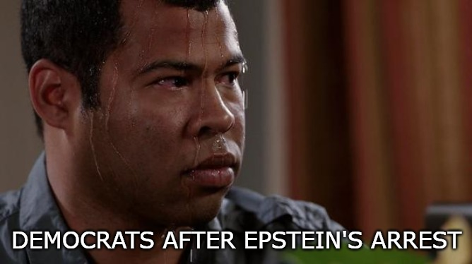 But let's just blame Trump. | DEMOCRATS AFTER EPSTEIN'S ARREST | image tagged in sweating bullets,jeffrey epstein | made w/ Imgflip meme maker