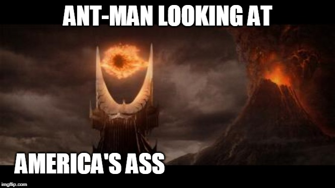 Eye Of Sauron | ANT-MAN LOOKING AT AMERICA'S ASS | image tagged in memes,eye of sauron | made w/ Imgflip meme maker
