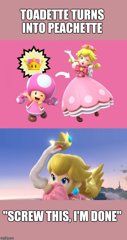 "NOPE | TOADETTE TURNS INTO PEACHETTE ""SCREW THIS, I'M DONE"" 