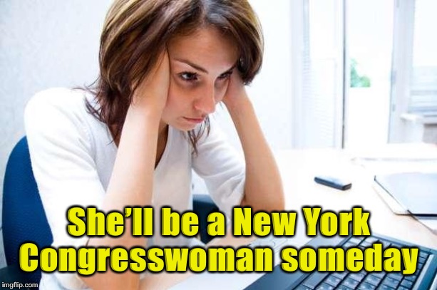 Frustrated at Computer | She'll be a New York Congresswoman someday | image tagged in frustrated at computer | made w/ Imgflip meme maker