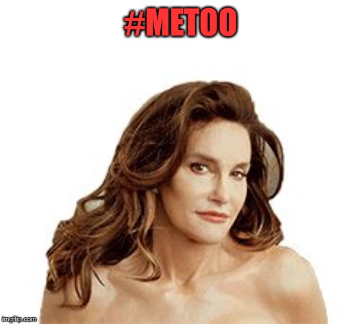 Bruce Jenner degenerate | #METOO | image tagged in bruce jenner degenerate | made w/ Imgflip meme maker