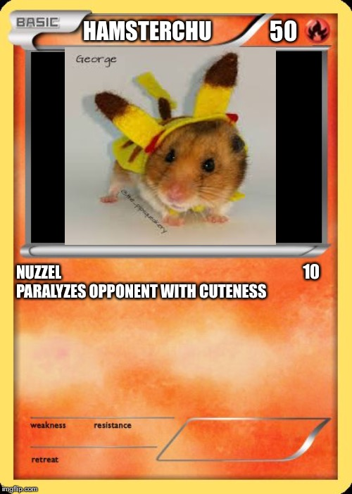 Blank Pokemon Card | HAMSTERCHU NUZZEL                   PARALYZES OPPONENT WITH CUTENESS 10 50 | image tagged in blank pokemon card | made w/ Imgflip meme maker
