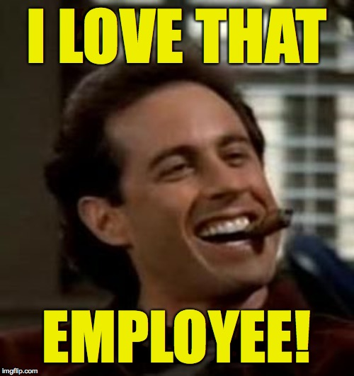 I LOVE THAT EMPLOYEE! | made w/ Imgflip meme maker