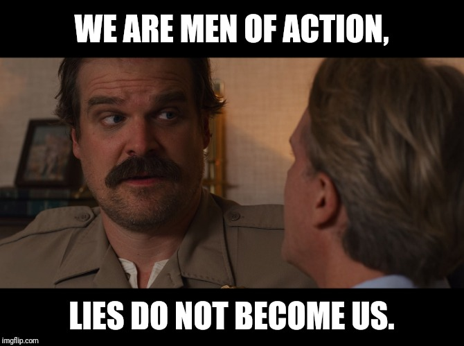 WE ARE MEN OF ACTION, LIES DO NOT BECOME US. | image tagged in stranger things,princess bride,wesley,hopper,season 3 | made w/ Imgflip meme maker