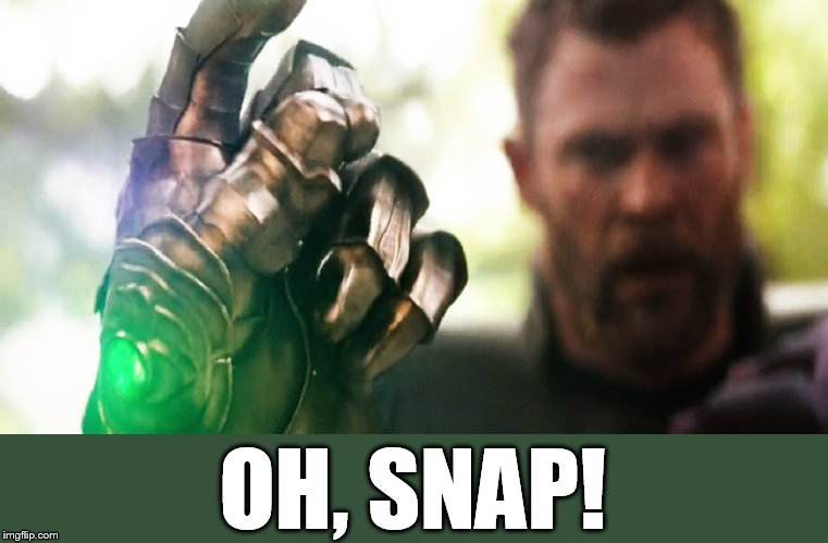 comeback burn | OH, SNAP! | image tagged in thanos snap | made w/ Imgflip meme maker
