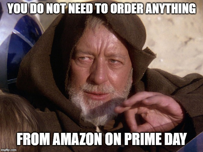 Jedi suggestion | YOU DO NOT NEED TO ORDER ANYTHING FROM AMAZON ON PRIME DAY | image tagged in jedi mind trick,amazon,prime day,amazon prime,star wars,labor | made w/ Imgflip meme maker